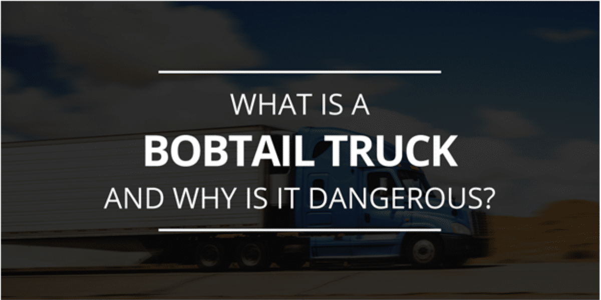 What is a Bobtail Truck and Why is it Dangerous?